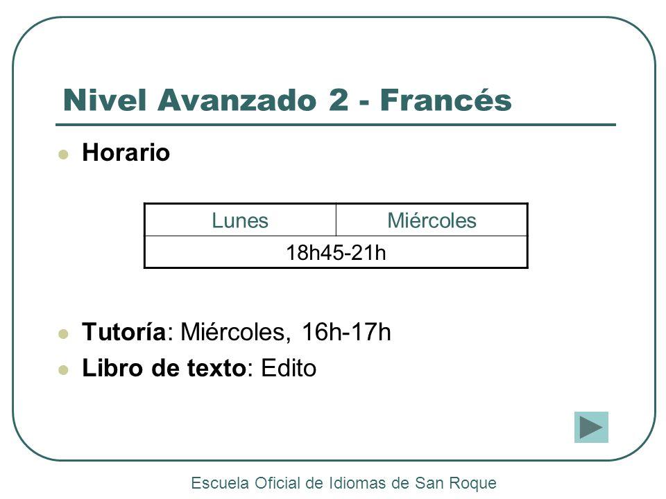 Nivel Avanzado 2 - Francés Horario Tutoría: Miércoles, 16h-17h Libro de texto: Edito LunesMiércoles 18h45-21h Escuela Oficial de Idiomas de San Roque