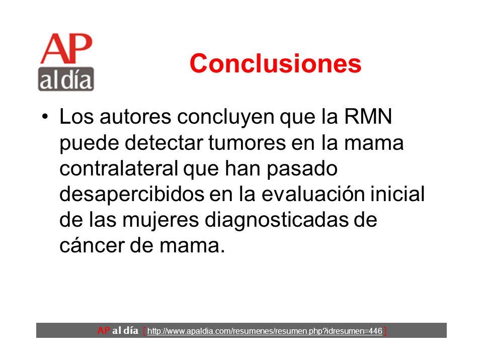 AP al día [ http://www.apaldia.com/resumenes/resumen.php?idresumen=446 ] Conclusiones Los autores concluyen que la RMN puede detectar tumores en la ma