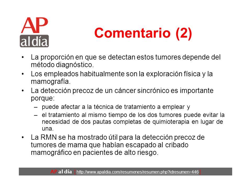 AP al día [ http://www.apaldia.com/resumenes/resumen.php?idresumen=446 ] Comentario (2) La proporción en que se detectan estos tumores depende del mét