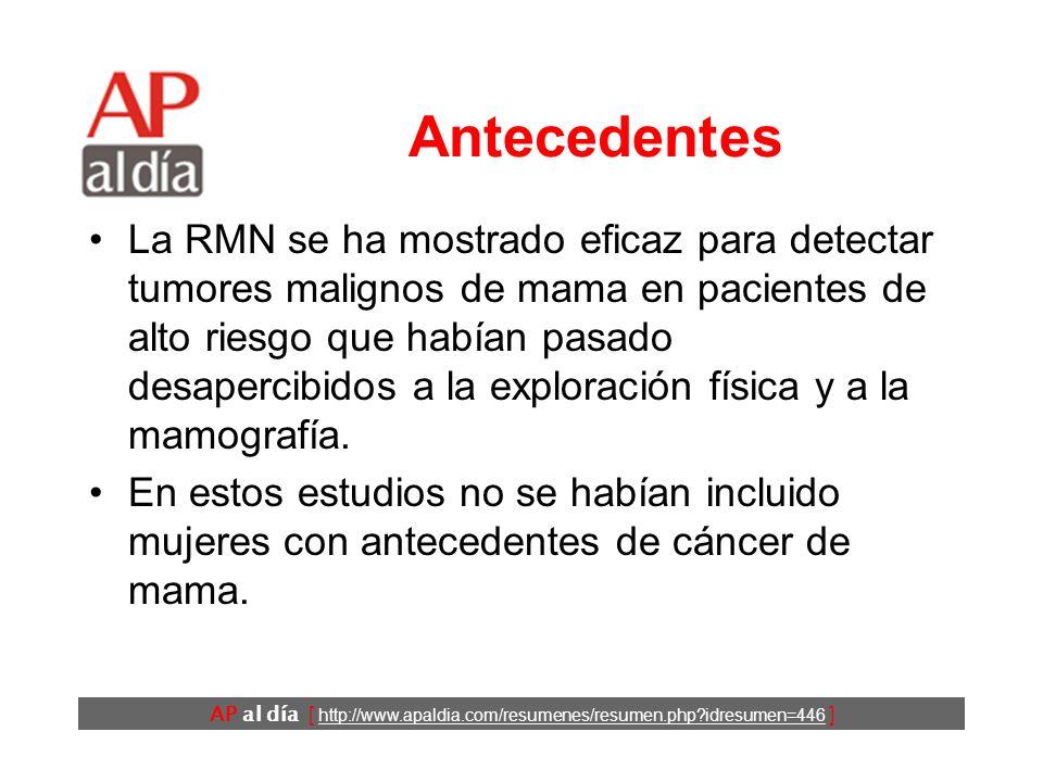 AP al día [ http://www.apaldia.com/resumenes/resumen.php?idresumen=446 ] Antecedentes La RMN se ha mostrado eficaz para detectar tumores malignos de m