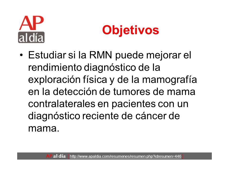 AP al día [ http://www.apaldia.com/resumenes/resumen.php?idresumen=446 ] Objetivos Estudiar si la RMN puede mejorar el rendimiento diagnóstico de la e