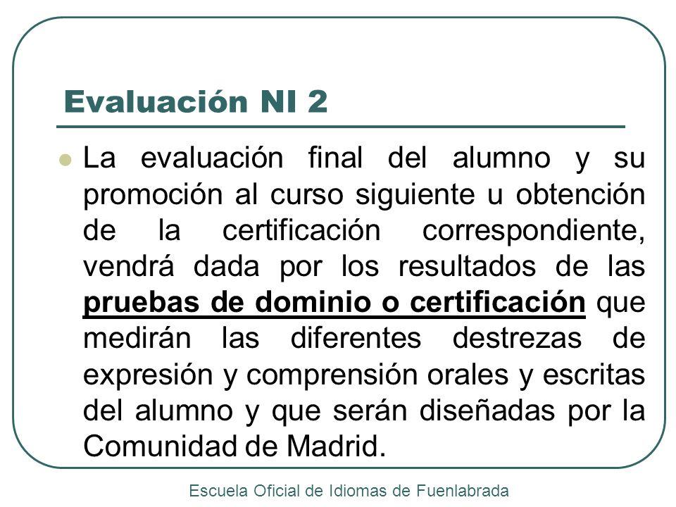 Evaluación NI 2 La evaluación final del alumno y su promoción al curso siguiente u obtención de la certificación correspondiente, vendrá dada por los