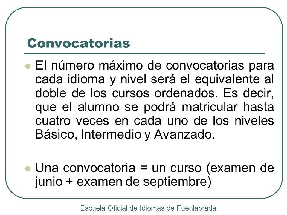 Convocatorias El número máximo de convocatorias para cada idioma y nivel será el equivalente al doble de los cursos ordenados. Es decir, que el alumno