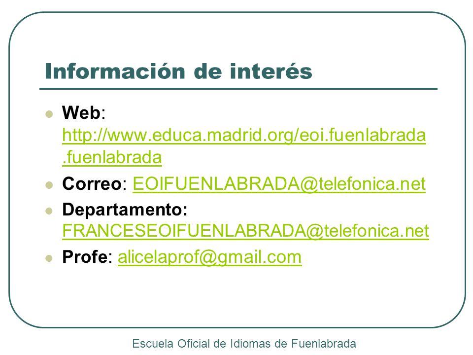 Información de interés Web: http://www.educa.madrid.org/eoi.fuenlabrada.fuenlabrada http://www.educa.madrid.org/eoi.fuenlabrada.fuenlabrada Correo: EO