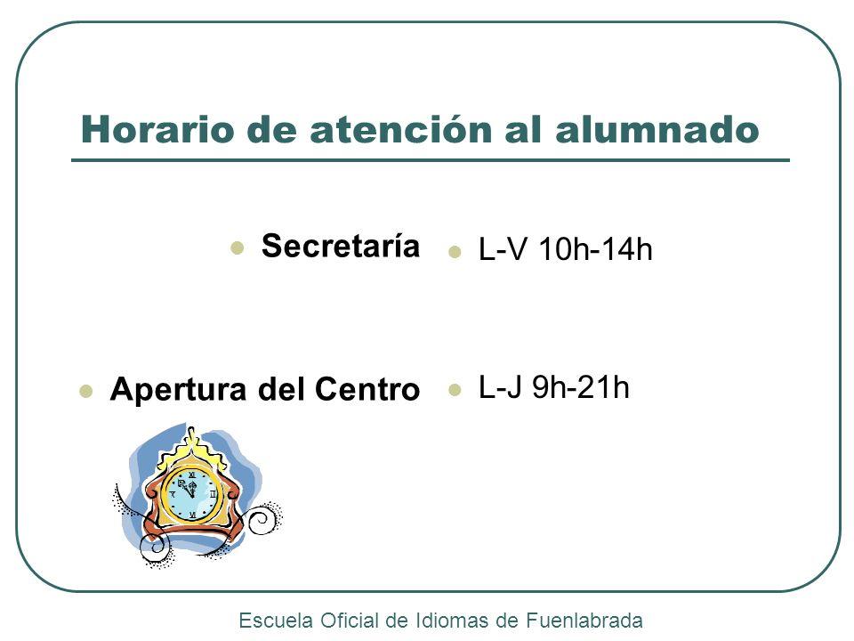 Horario de atención al alumnado Secretaría Apertura del Centro L-V 10h-14h L-J 9h-21h Escuela Oficial de Idiomas de Fuenlabrada