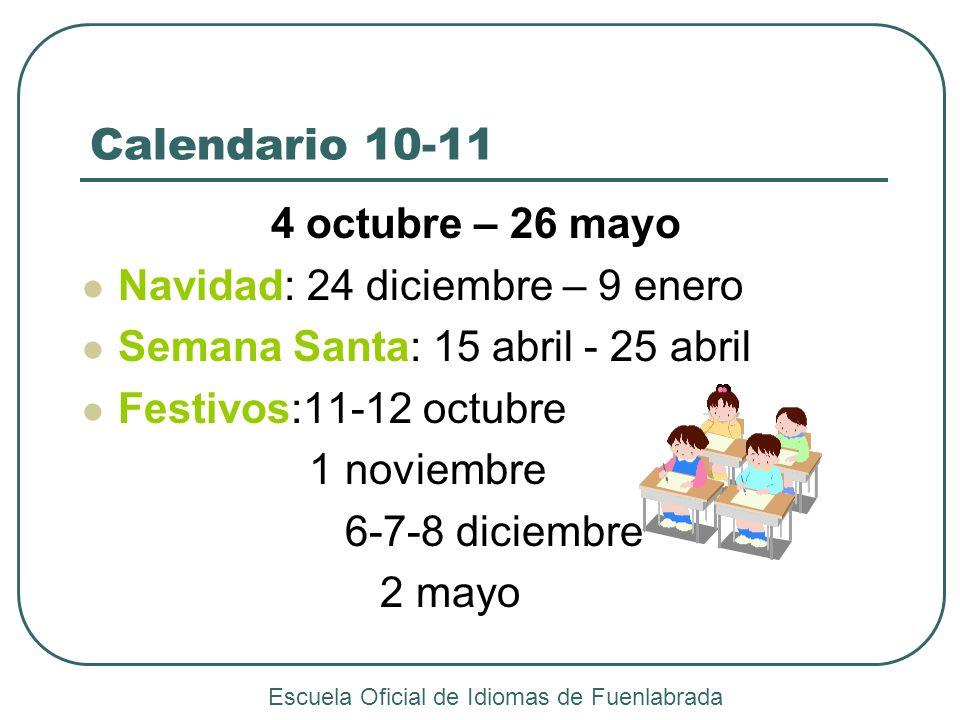 Calendario 10-11 4 octubre – 26 mayo Navidad: 24 diciembre – 9 enero Semana Santa: 15 abril - 25 abril Festivos:11-12 octubre 1 noviembre 6-7-8 diciem