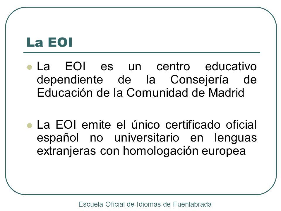 La EOI La EOI es un centro educativo dependiente de la Consejería de Educación de la Comunidad de Madrid La EOI emite el único certificado oficial esp