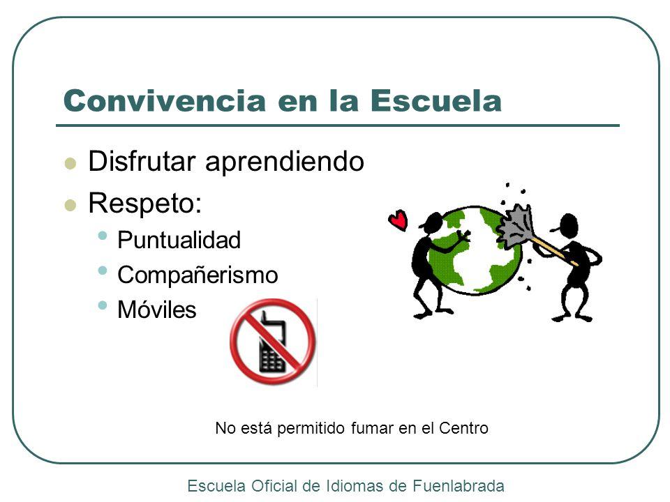 Convivencia en la Escuela Disfrutar aprendiendo Respeto: Puntualidad Compañerismo Móviles Escuela Oficial de Idiomas de Fuenlabrada No está permitido