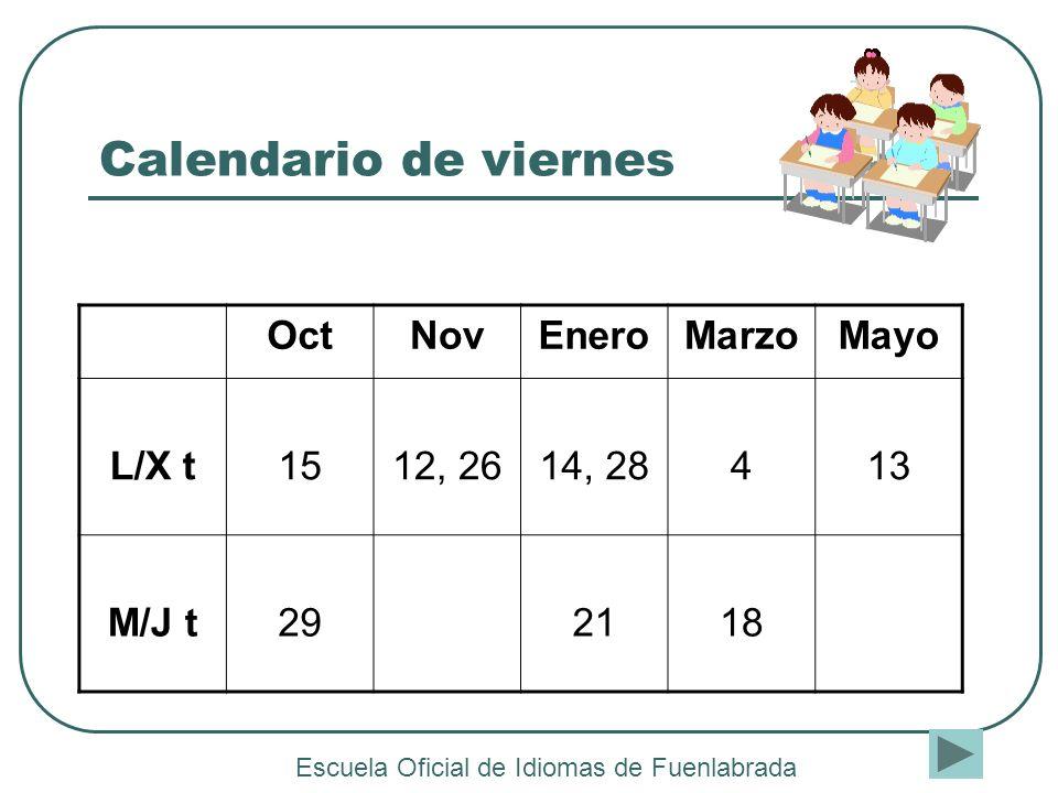 Calendario de viernes Escuela Oficial de Idiomas de Fuenlabrada OctNovEneroMarzoMayo L/X t1512, 2614, 28413 M/J t292118