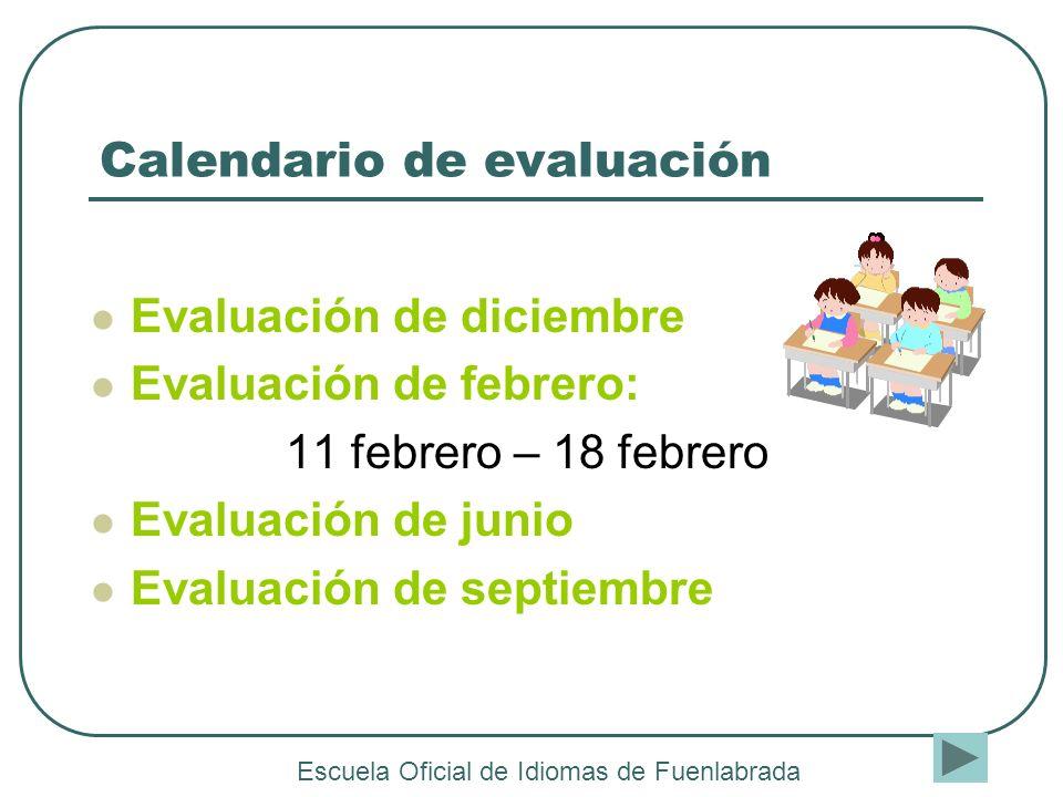Calendario de evaluación Evaluación de diciembre Evaluación de febrero: 11 febrero – 18 febrero Evaluación de junio Evaluación de septiembre Escuela O