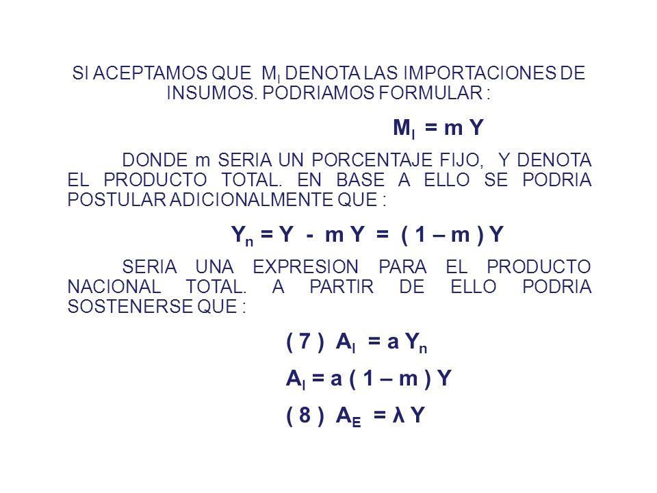 ( 3 ) I – S = BC = K LA BRECHA INTERNA Y EXTERNA SON CUBIERTAS CON FLUJOS DE CAPITALES Y RESTRINGEN EL CRECIMIENTO DE LA ECONOMIA. ASUMIENDO LA IDEA P