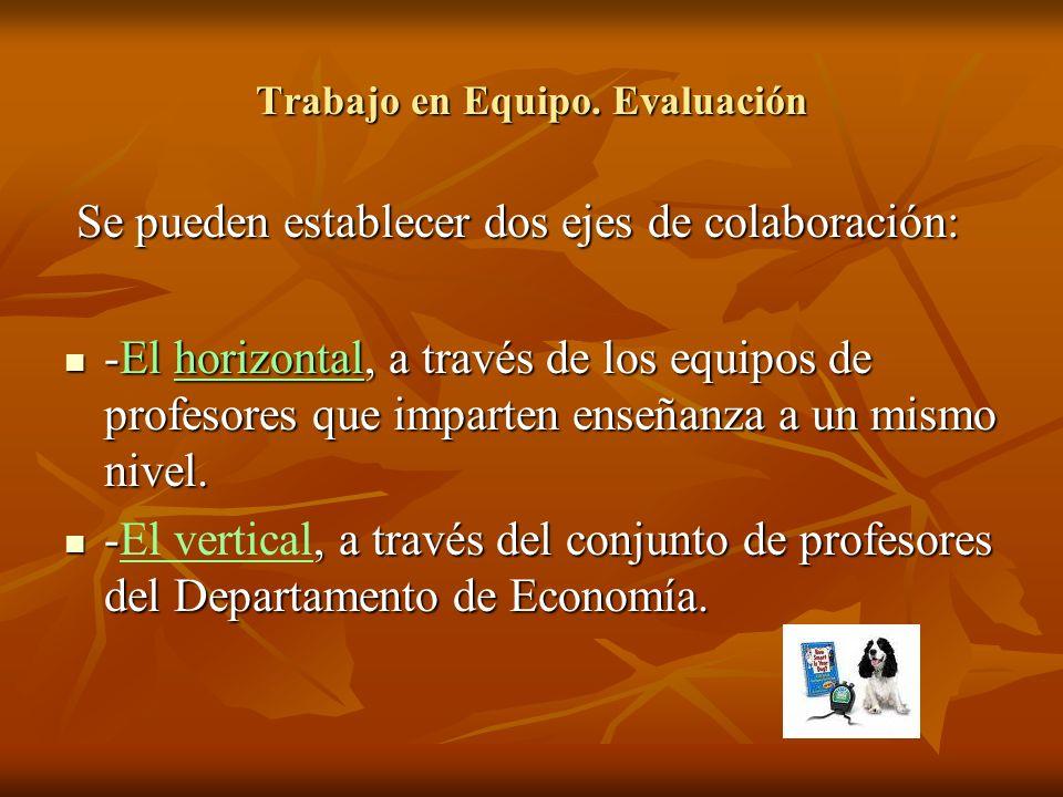 Trabajo en Equipo. Evaluación Se pueden establecer dos ejes de colaboración: Se pueden establecer dos ejes de colaboración: -El horizontal, a través d