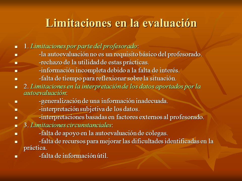 Limitaciones en la evaluación 1. Limitaciones por parte del profesorado: 1. Limitaciones por parte del profesorado: -la autoevaluación no es un requis