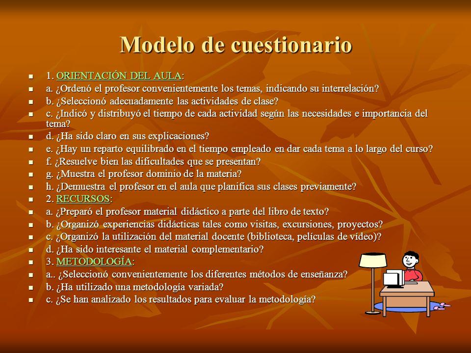 Modelo de cuestionario 1. ORIENTACIÓN DEL AULA: 1. ORIENTACIÓN DEL AULA: a. ¿Ordenó el profesor convenientemente los temas, indicando su interrelación
