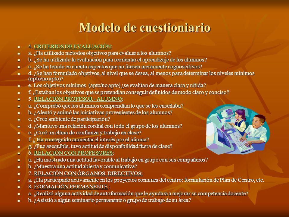 Modelo de cuestioniario 4. CRITERIOS DE EVALUACIÓN: 4. CRITERIOS DE EVALUACIÓN: a. ¿Ha utilizado métodos objetivos para evaluar a los alumnos? a. ¿Ha