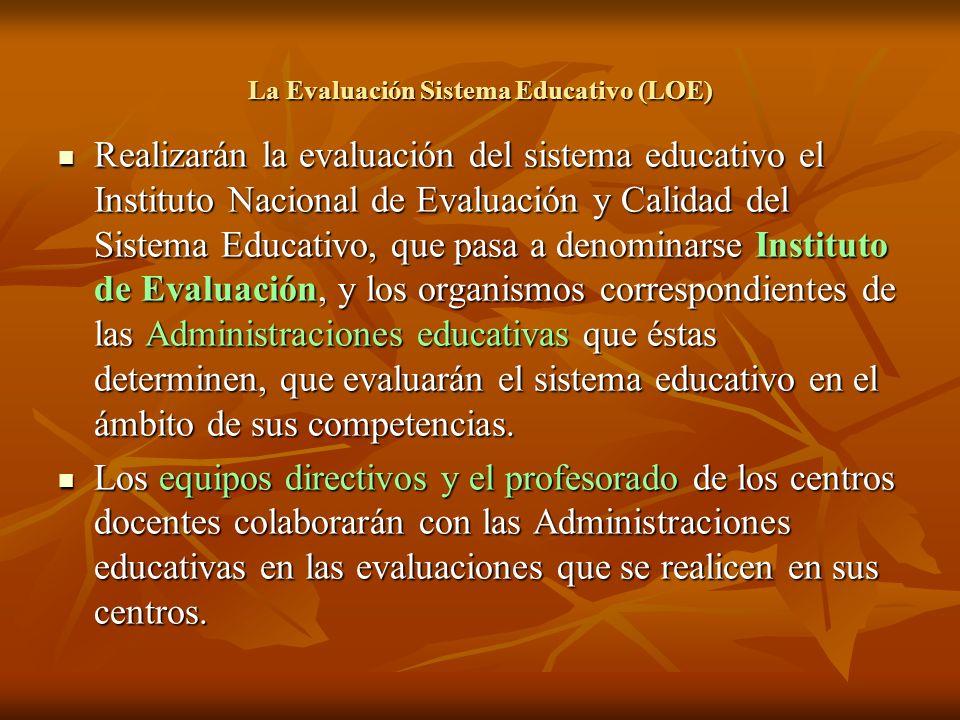 La Evaluación Sistema Educativo (LOE) Realizarán la evaluación del sistema educativo el Instituto Nacional de Evaluación y Calidad del Sistema Educati