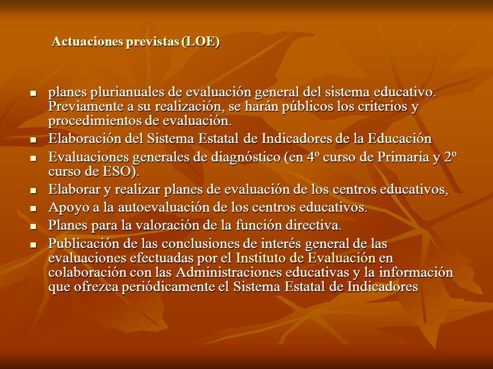 Actuaciones previstas (LOE) Actuaciones previstas (LOE) planes plurianuales de evaluación general del sistema educativo. Previamente a su realización,