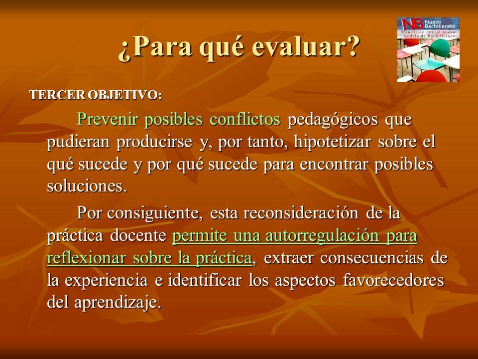 ¿Para qué evaluar? TERCER OBJETIVO: Prevenir posibles conflictos pedagógicos que pudieran producirse y, por tanto, hipotetizar sobre el qué sucede y p