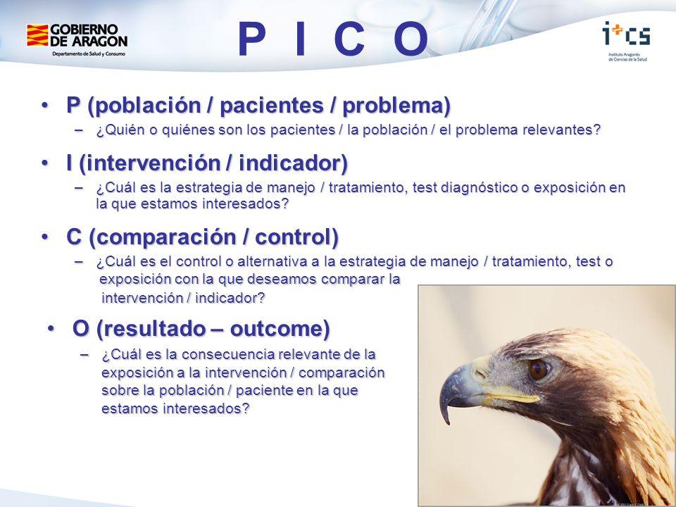 P I C O P (población / pacientes / problema)P (población / pacientes / problema) –¿Quién o quiénes son los pacientes / la población / el problema rele