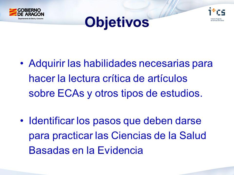 Objetivos Adquirir las habilidades necesarias para hacer la lectura crítica de artículos sobre ECAs y otros tipos de estudios. Identificar los pasos q