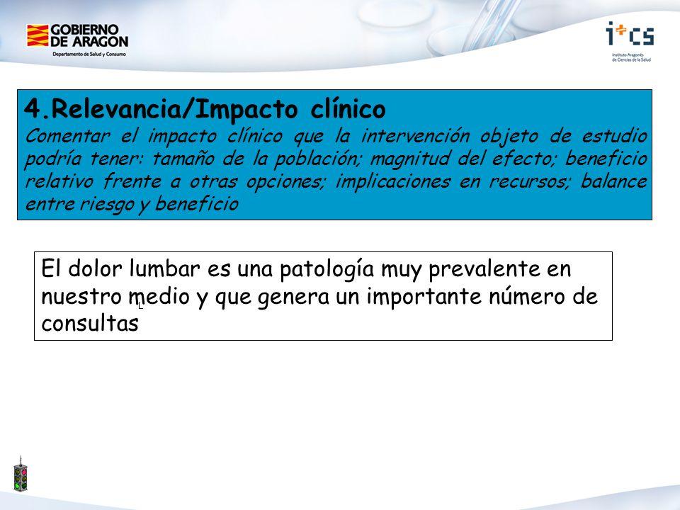 4.Relevancia/Impacto clínico Comentar el impacto clínico que la intervención objeto de estudio podría tener: tamaño de la población; magnitud del efec