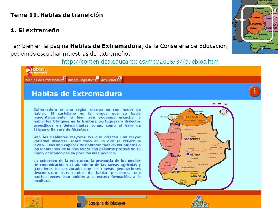 Tema 11. Hablas de transición 1.El extremeño También en la página Hablas de Extremadura, de la Consejería de Educación, podemos escuchar muestras de e