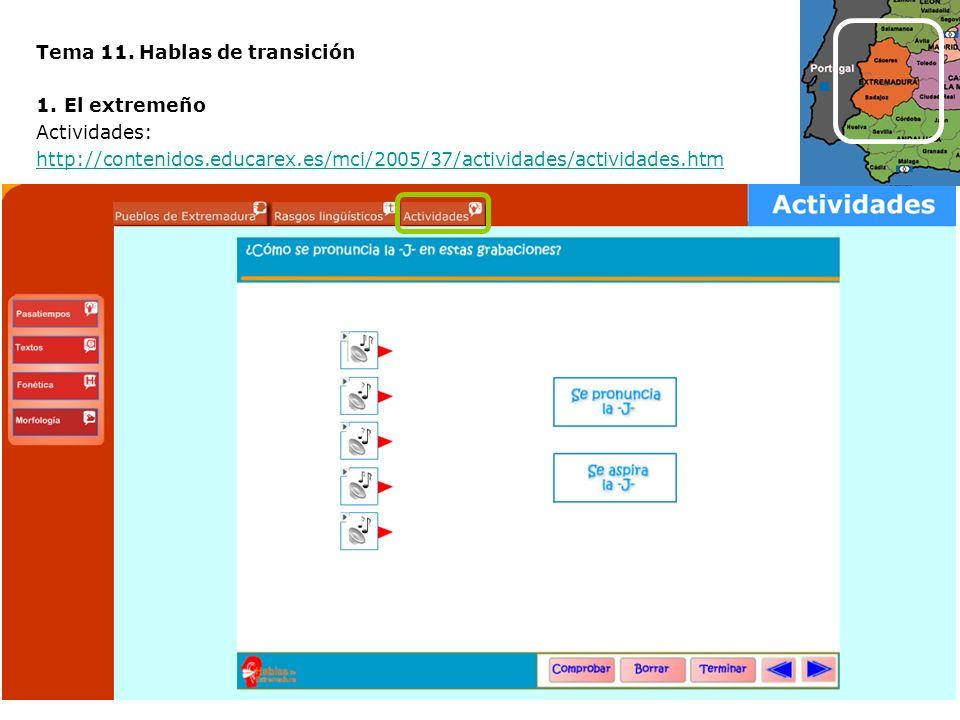 Tema 11. Hablas de transición 1.El extremeño Actividades: http://contenidos.educarex.es/mci/2005/37/actividades/actividades.htm