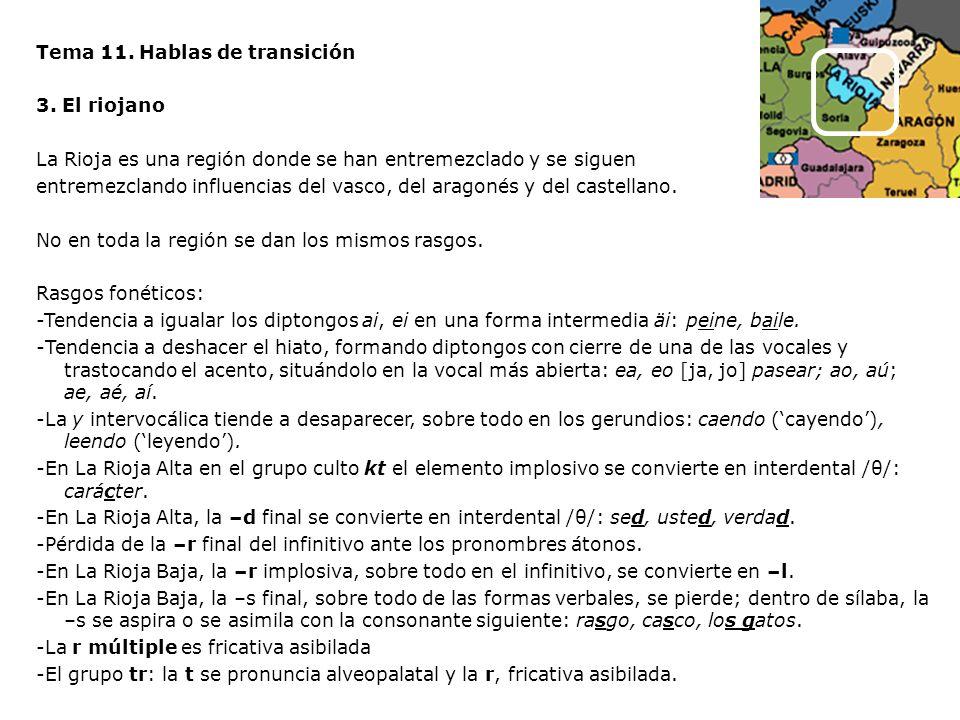 Tema 11. Hablas de transición 3. El riojano La Rioja es una región donde se han entremezclado y se siguen entremezclando influencias del vasco, del ar