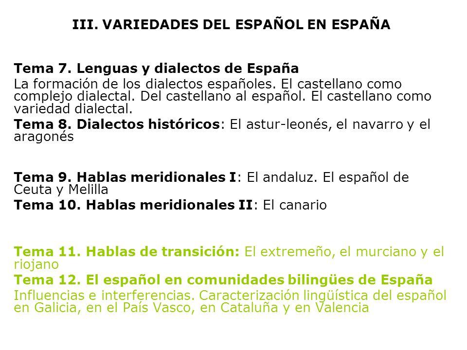 III. VARIEDADES DEL ESPAÑOL EN ESPAÑA Tema 7. Lenguas y dialectos de España La formación de los dialectos españoles. El castellano como complejo diale