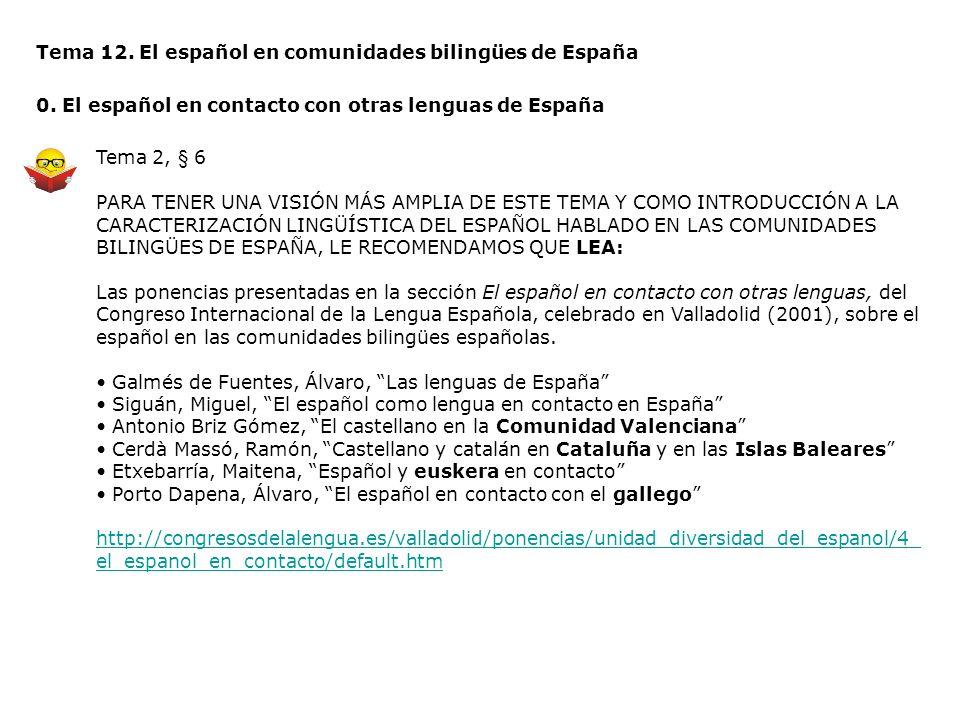 Tema 12. El español en comunidades bilingües de España 0. El español en contacto con otras lenguas de España Tema 2, § 6 PARA TENER UNA VISIÓN MÁS AMP