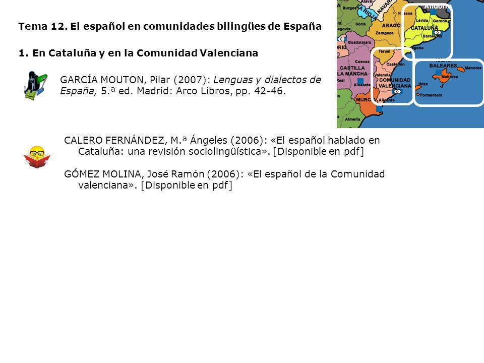 Tema 12. El español en comunidades bilingües de España 1.En Cataluña y en la Comunidad Valenciana GARCÍA MOUTON, Pilar (2007): Lenguas y dialectos de
