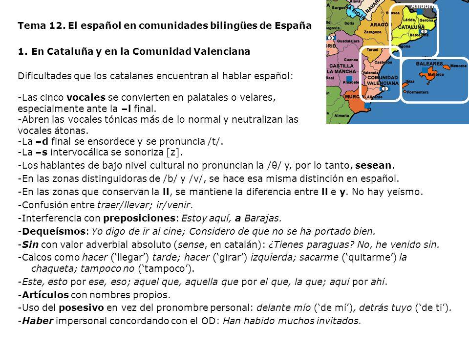 Tema 12. El español en comunidades bilingües de España 1.En Cataluña y en la Comunidad Valenciana Dificultades que los catalanes encuentran al hablar