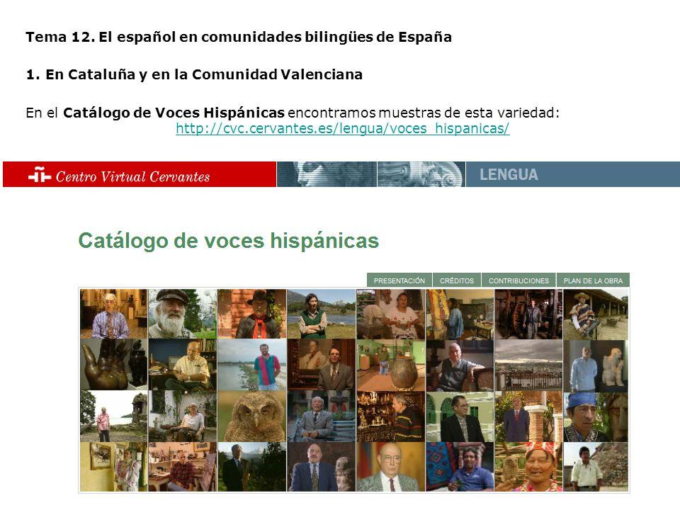 Tema 12. El español en comunidades bilingües de España 1.En Cataluña y en la Comunidad Valenciana En el Catálogo de Voces Hispánicas encontramos muest