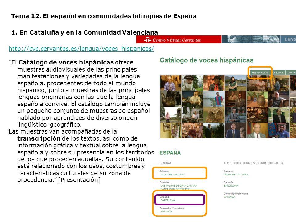 Tema 12. El español en comunidades bilingües de España 1.En Cataluña y en la Comunidad Valenciana http://cvc.cervantes.es/lengua/voces_hispanicas/ El