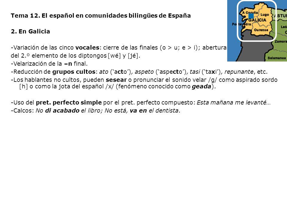 Tema 12. El español en comunidades bilingües de España 2. En Galicia -Variación de las cinco vocales: cierre de las finales (o > u; e > i); abertura d
