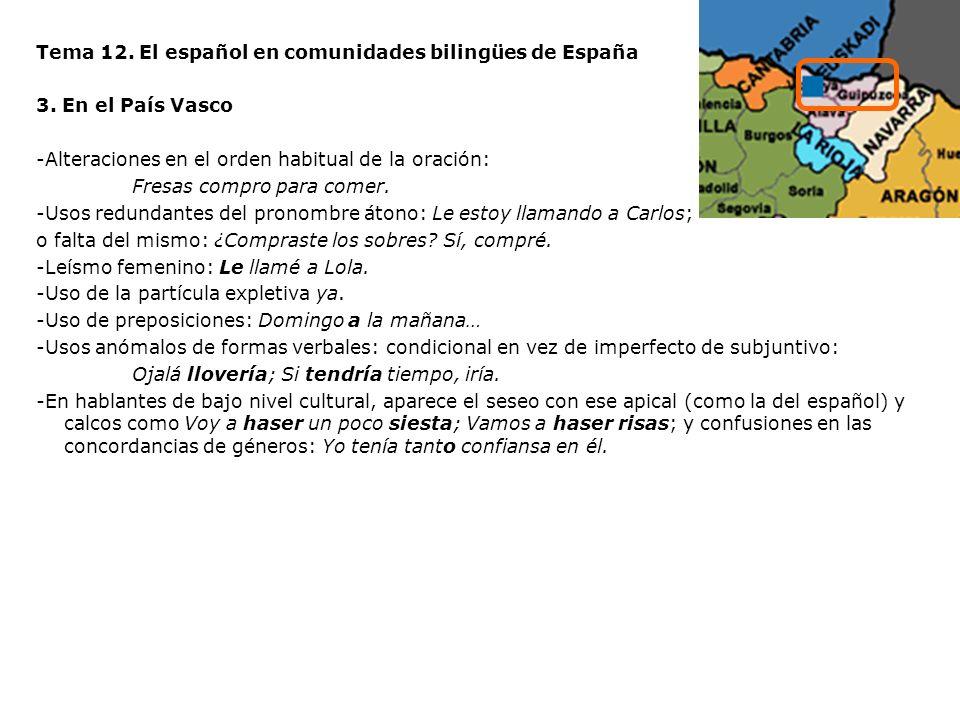 Tema 12. El español en comunidades bilingües de España 3. En el País Vasco -Alteraciones en el orden habitual de la oración: Fresas compro para comer.