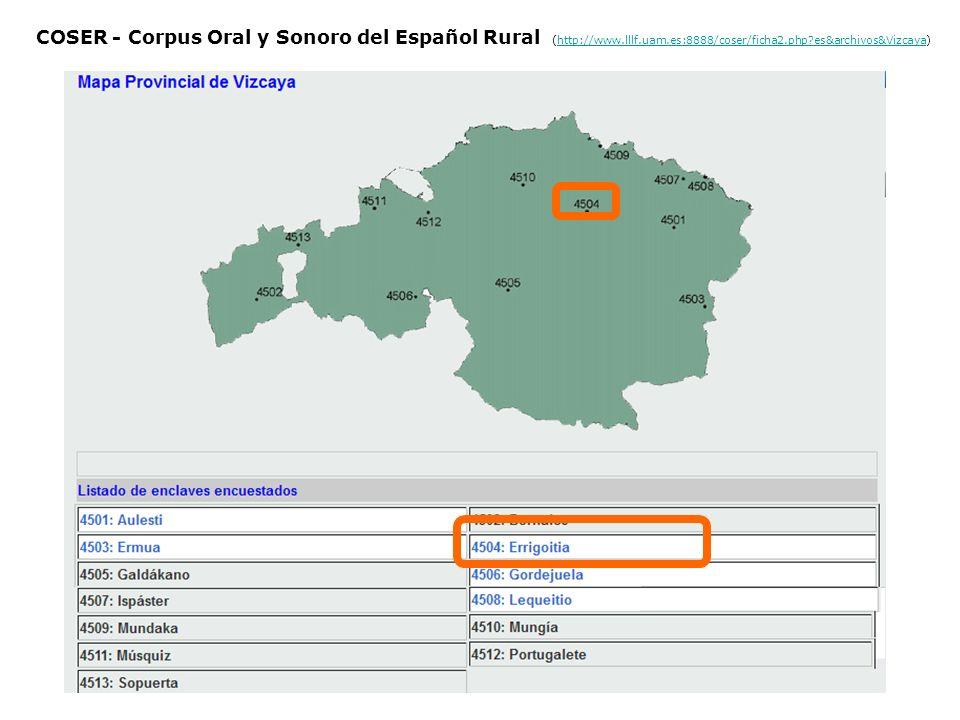 COSER - Corpus Oral y Sonoro del Español Rural (http://www.lllf.uam.es:8888/coser/ficha2.php?es&archivos&Vizcaya)http://www.lllf.uam.es:8888/coser/fic