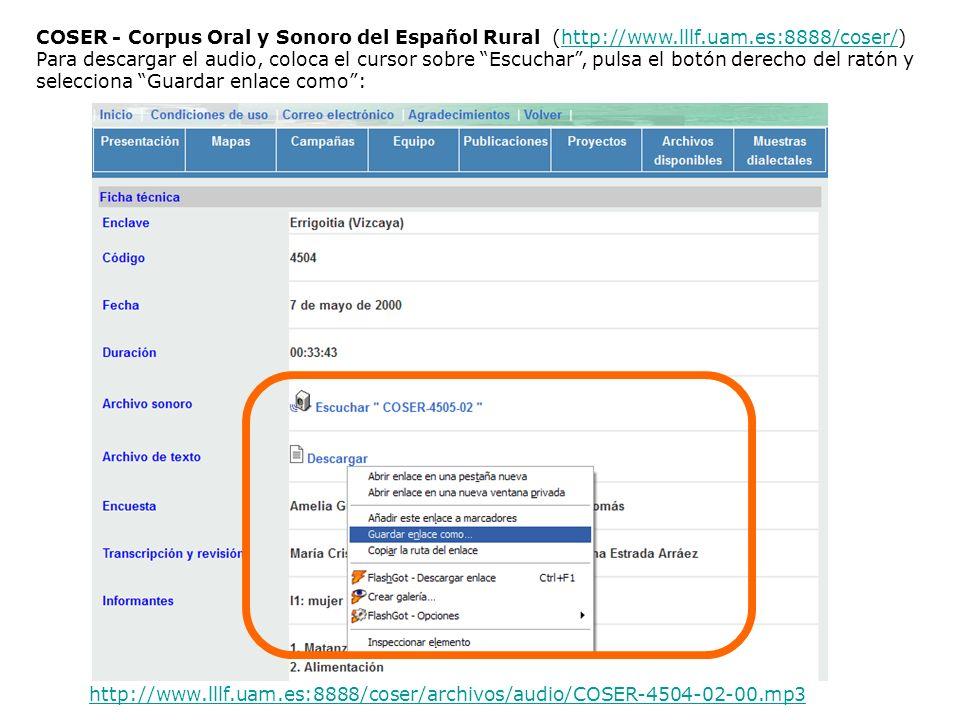 COSER - Corpus Oral y Sonoro del Español Rural (http://www.lllf.uam.es:8888/coser/)http://www.lllf.uam.es:8888/coser/ Para descargar el audio, coloca