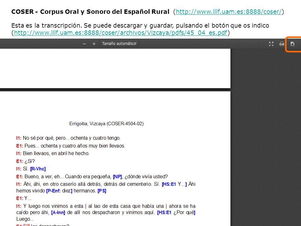 COSER - Corpus Oral y Sonoro del Español Rural (http://www.lllf.uam.es:8888/coser/)http://www.lllf.uam.es:8888/coser/ Esta es la transcripción. Se pue