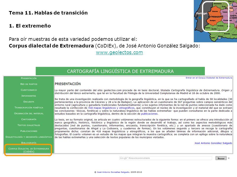 Tema 11. Hablas de transición 1.El extremeño Para oír muestras de esta variedad podemos utilizar el: Corpus dialectal de Extremadura (CoDiEx), de José