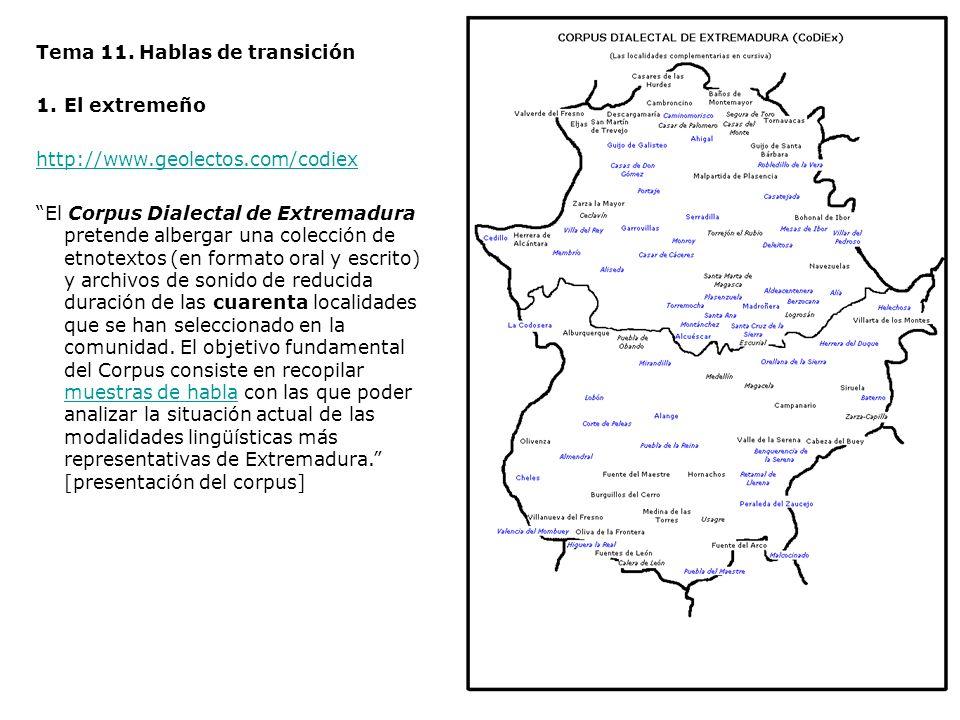 Tema 11. Hablas de transición 1.El extremeño http://www.geolectos.com/codiex El Corpus Dialectal de Extremadura pretende albergar una colección de etn