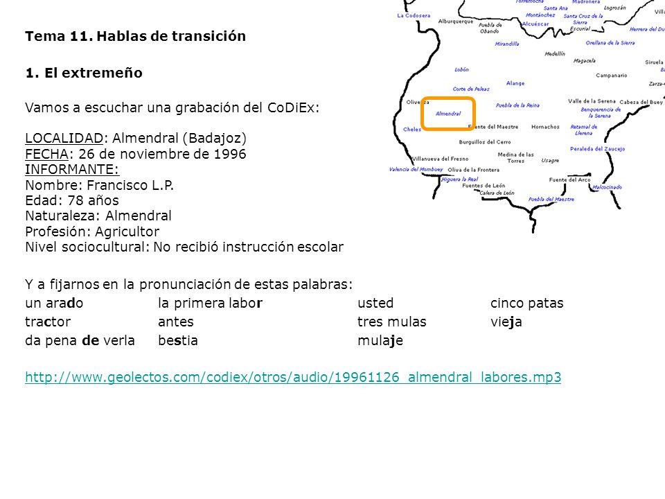 Tema 11. Hablas de transición 1.El extremeño Vamos a escuchar una grabación del CoDiEx: LOCALIDAD: Almendral (Badajoz) FECHA: 26 de noviembre de 1996