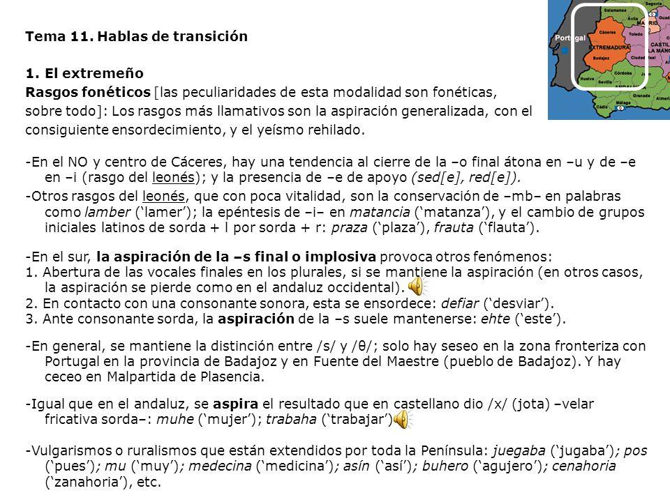 Tema 11. Hablas de transición 1.El extremeño Rasgos fonéticos [las peculiaridades de esta modalidad son fonéticas, sobre todo]: Los rasgos más llamati