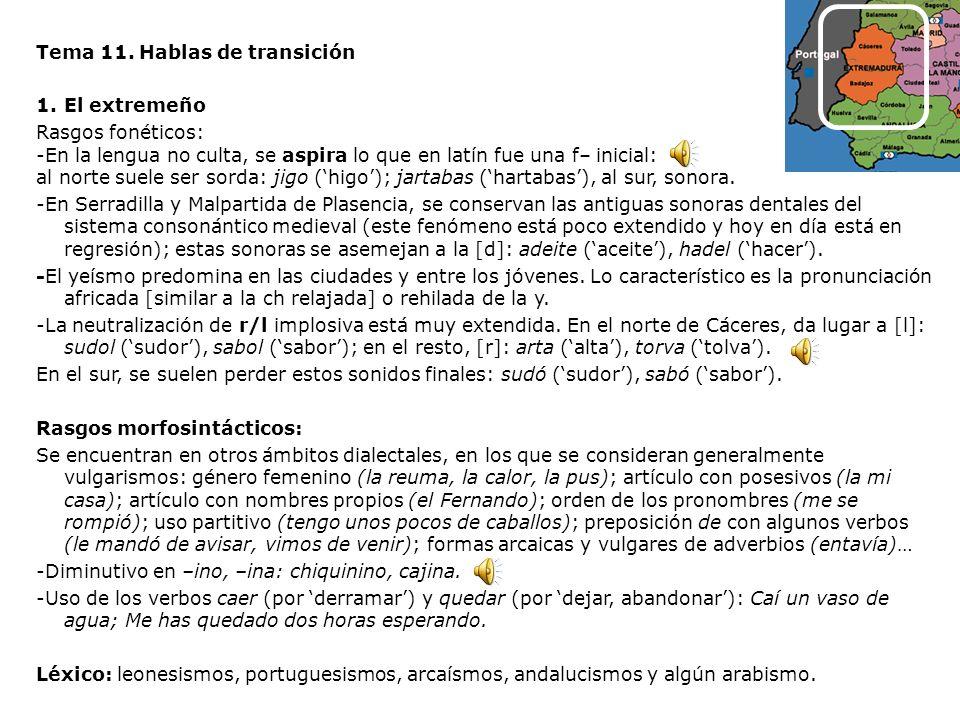 Tema 11. Hablas de transición 1.El extremeño Rasgos fonéticos: -En la lengua no culta, se aspira lo que en latín fue una f– inicial: al norte suele se