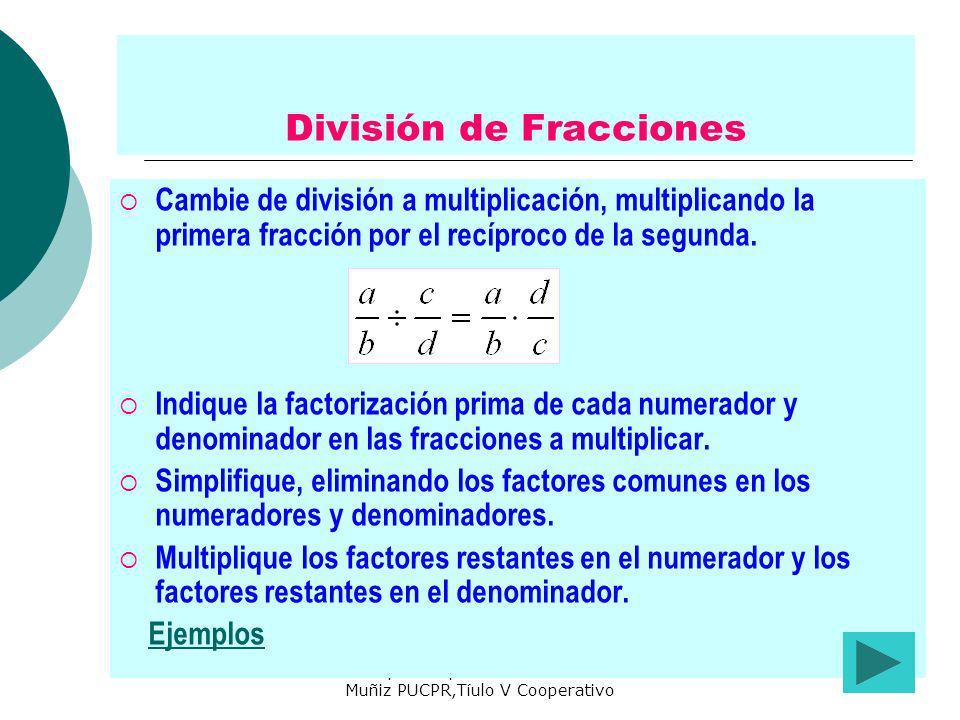 Preparado por María de los A. Muñiz PUCPR,Tíulo V Cooperativo División de Fracciones Cambie de división a multiplicación, multiplicando la primera fra