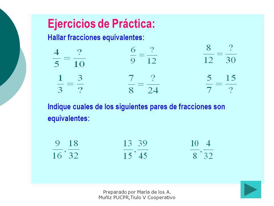 Ejercicios de Práctica: Hallar fracciones equivalentes: Indique cuales de los siguientes pares de fracciones son equivalentes: