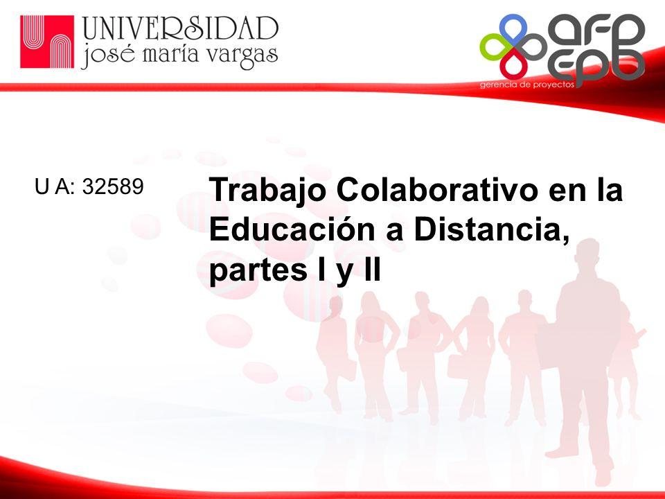 Trabajo Colaborativo en la Educación a Distancia, partes I y II U A: 32589