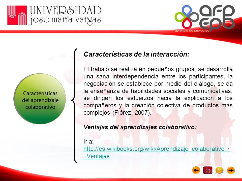 Características de la interacción: El trabajo se realiza en pequeños grupos, se desarrolla una sana interdependencia entre los participantes, la negoc