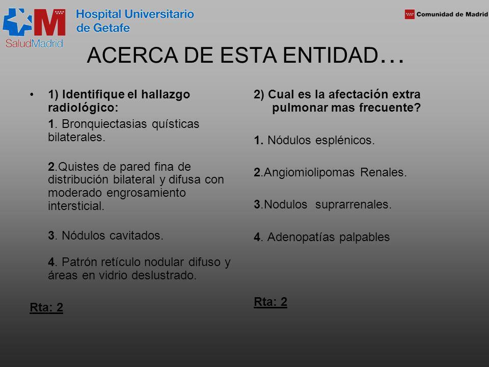 ACERCA DE ESTA ENTIDAD … 1) Identifique el hallazgo radiológico: 1. Bronquiectasias quísticas bilaterales. 2.Quistes de pared fina de distribución bil