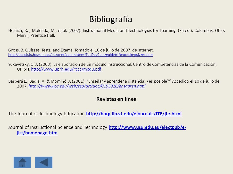 Bibliografía Heinich, R., Molenda, M., et al. (2002). Instructional Media and Technologies for Learning. (7a ed.). Columbus, Ohio: Merril, Prentice Ha